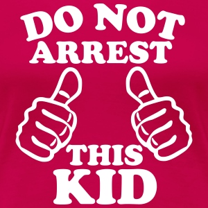 Do Not Arrest This Kid Women's T-Shirts - Women's Premium T-Shirt