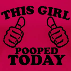 This Girl Pooped Today Women's T-Shirts - Women's Premium T-Shirt