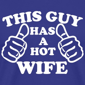 This Guy Has A Hot Wife T-Shirts - Men's Premium T-Shirt