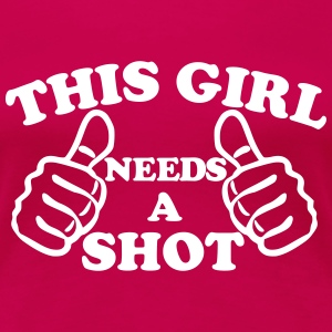 This Girl Needs A Shot Women's T-Shirts - Women's Premium T-Shirt