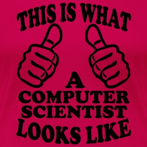 This Is What A Computer Scientist Looks Like Women's T-Shirts - Women's Premium T-Shirt
