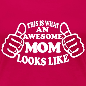 This Is What An Awesome Mom Looks Like Women's T-Shirts - Women's Premium T-Shirt