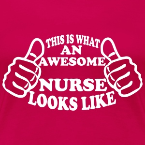 Nurse Shirt - This Is What An Awesome Nurse Looks Like Women's T-Shirts - Women's Premium T-Shirt