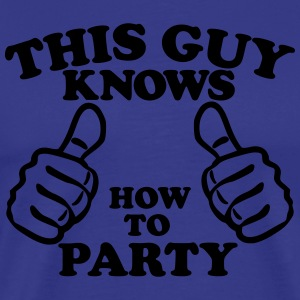 This Guy Knows How To Party T-Shirts - Men's Premium T-Shirt