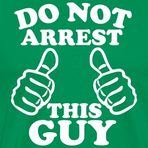 Do Not Arrest This Guy T-Shirts - Men's Premium T-Shirt