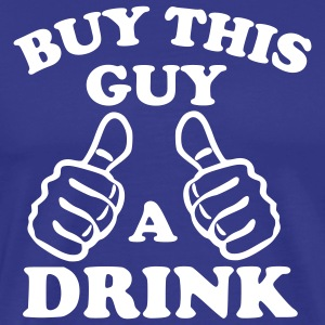 Buy This Guy A Drink T-Shirts - Men's Premium T-Shirt