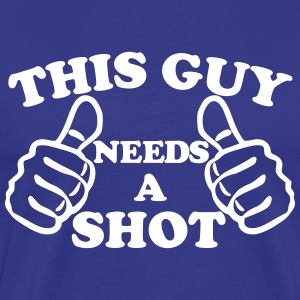 This Guy Needs A Shot T-Shirts - Men's Premium T-Shirt
