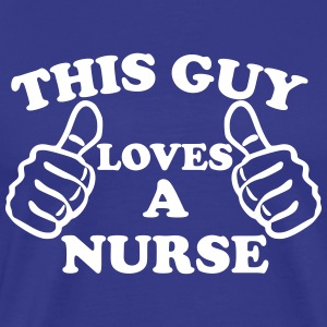 This Guy Loves A Nurse T-Shirts - Men's Premium T-Shirt