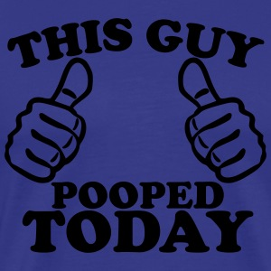 This Guy Pooped Today T-Shirts - Men's Premium T-Shirt