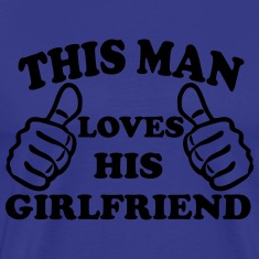 This Man Loves His Girlfriend T-Shirts