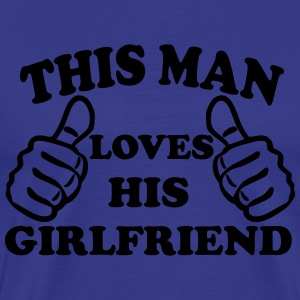 This Man Loves His Girlfriend T-Shirts - Men's Premium T-Shirt