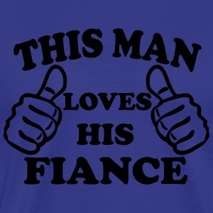 This Man Loves His Fiance T-Shirts - Men's Premium T-Shirt