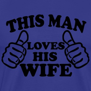 This Man Loves His Wife T-Shirts - Men's Premium T-Shirt