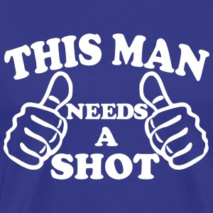 This Man Needs A Shot T-Shirts - Men's Premium T-Shirt