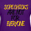 DOPE CHICKS: ARE NOT FOR EVERYONE (GOLD) - Women's T-Shirt