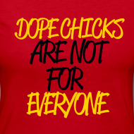 Design ~ DOPE CHICKS: ARE NOT FOR EVERYONE