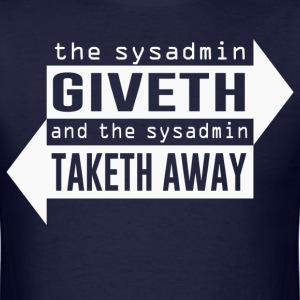 Sysadmin Giveth and Taketh Away T-Shirts - Men's T-Shirt