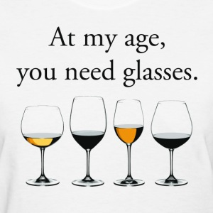 At My Age, You Need Glasses Women's T-Shirts - Women's T-Shirt