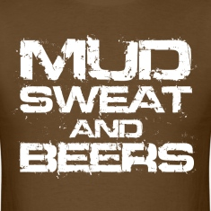 Mud Sweat and Beers T-Shirts