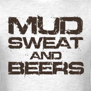 Mud Sweat and Beers T-Shirts - Men's T-Shirt