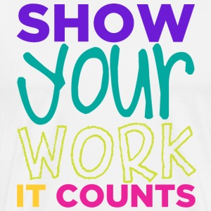 Show Your Work - It Counts T-Shirts - Men's Premium T-Shirt
