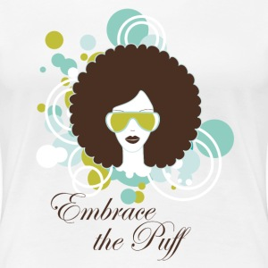 Embrace the Puff - Women's Premium T-Shirt