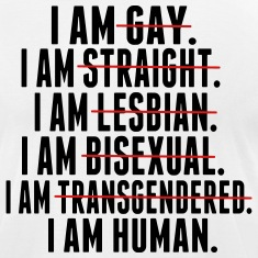 I AM GAY. I AM STRAIGHT. I AM LESBIAN, I AM HUMAN T-Shirts