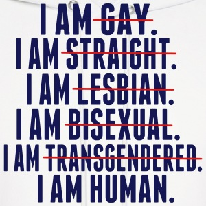 I AM GAY. I AM STRAIGHT. I AM LESBIAN, I AM HUMAN Hoodies - Men's Hoodie