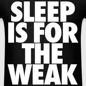Sleep Is For The Weak T-Shirts - Men's T-Shirt