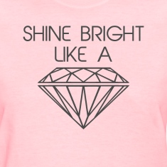 Shine Bright Like a Diamond Women's T-Shirts