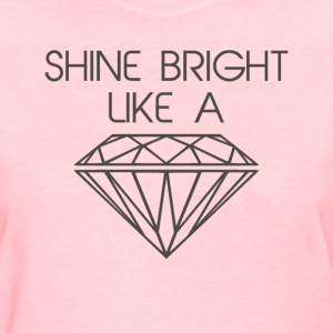 Shine Bright Like a Diamond Women's T-Shirts - Women's T-Shirt