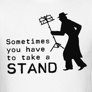 Take a Stand Sometime T-Shirts - Men's T-Shirt