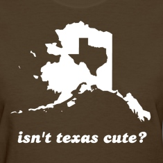 Isn't Texas Cute Compared to Alaska Women's T-Shirts
