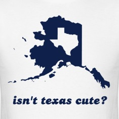 Isn't Texas Cute Compared to Alaska T-Shirts