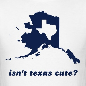 Isn't Texas Cute Compared to Alaska T-Shirts - Men's T-Shirt