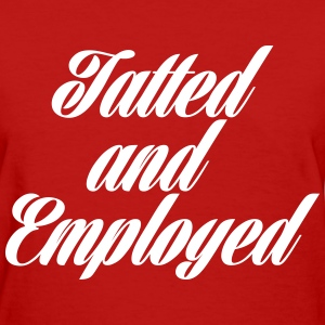 Tatted And Employed Women's T-Shirts - Women's T-Shirt