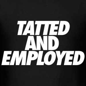 Tatted And Employed T-Shirts - Men's T-Shirt
