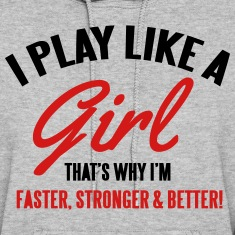 I play like a girl. That's why I'm faster & better Hoodies