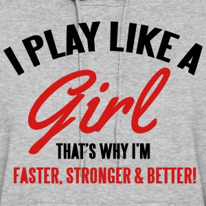 I play like a girl. That's why I'm faster & better Hoodies - Women's Hoodie