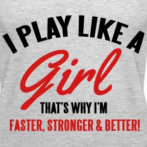 I play like a girl. That's why I'm faster & better Tanks - Women's Premium Tank Top