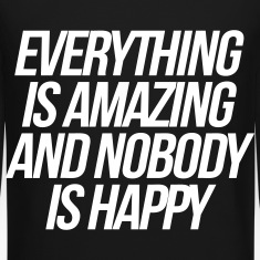 Everything Is Amazing And Nobody Is Happy Long Sleeve Shirts
