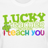 Lucky Teacher Because I Teach You - Women's T-Shirt
