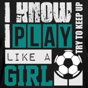 play_soccer_like_a_girl Women's T-Shirts - Women's T-Shirt