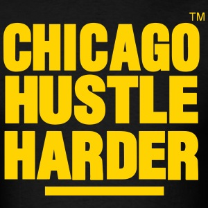 CHICAGO HUSTLE HARDER - Men's T-Shirt