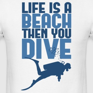 Life is a Beach Then You Scuba Dive T-Shirts - Men's T-Shirt