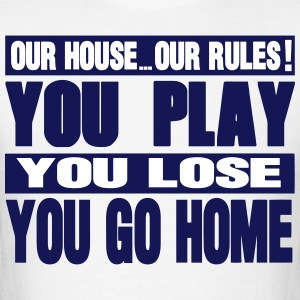 OUR HOUSE..OUR RULES! - Men's T-Shirt