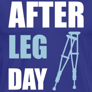 After Leg Day Crutches Funny Fitness T-Shirts - Men's Premium T-Shirt