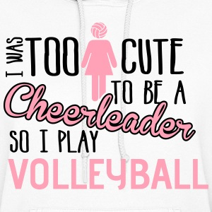 Volleyball: I was too cute to be a cheerleader Hoodies - Women's Hoodie