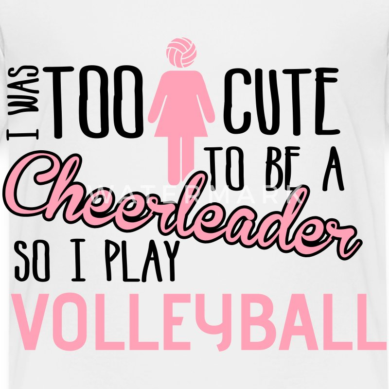Volleyball I Was Too Cute To Be A Cheerleader T Shirt