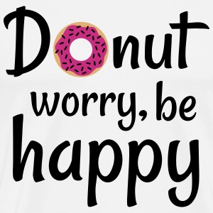 Donut worry be happy T-Shirts - Men's Premium T-Shirt